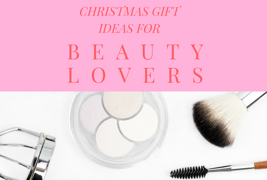 Ultimate Christmas Gift Guide For Beauty Lovers